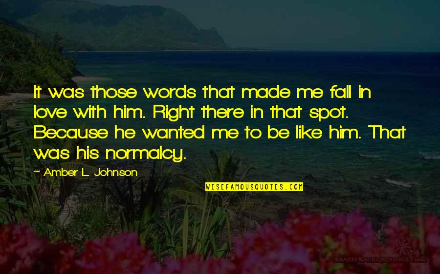 That's Me Right There Quotes By Amber L. Johnson: It was those words that made me fall