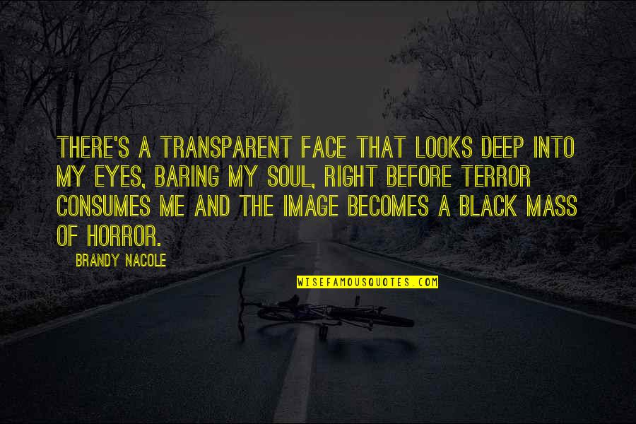 That's Me Right There Quotes By Brandy Nacole: There's a transparent face that looks deep into