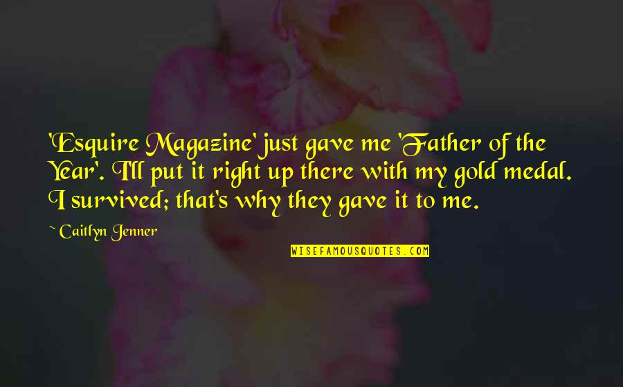 That's Me Right There Quotes By Caitlyn Jenner: 'Esquire Magazine' just gave me 'Father of the