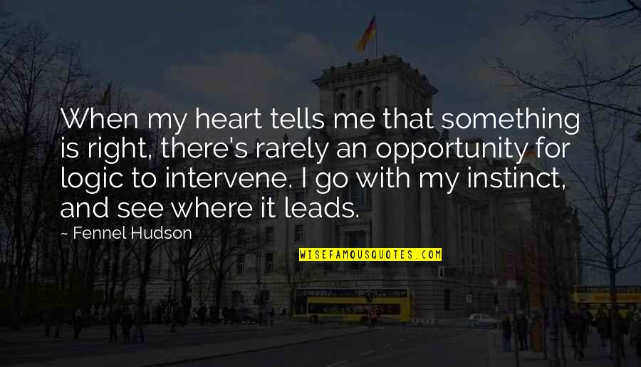 That's Me Right There Quotes By Fennel Hudson: When my heart tells me that something is