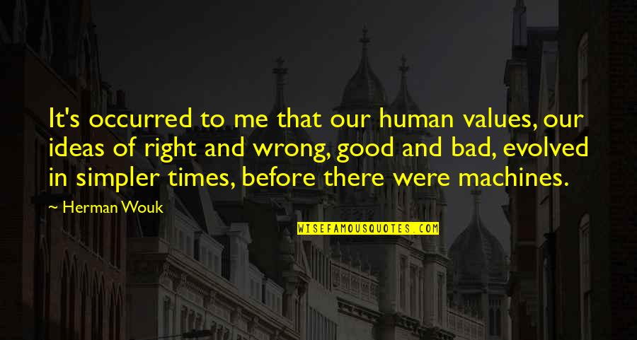 That's Me Right There Quotes By Herman Wouk: It's occurred to me that our human values,