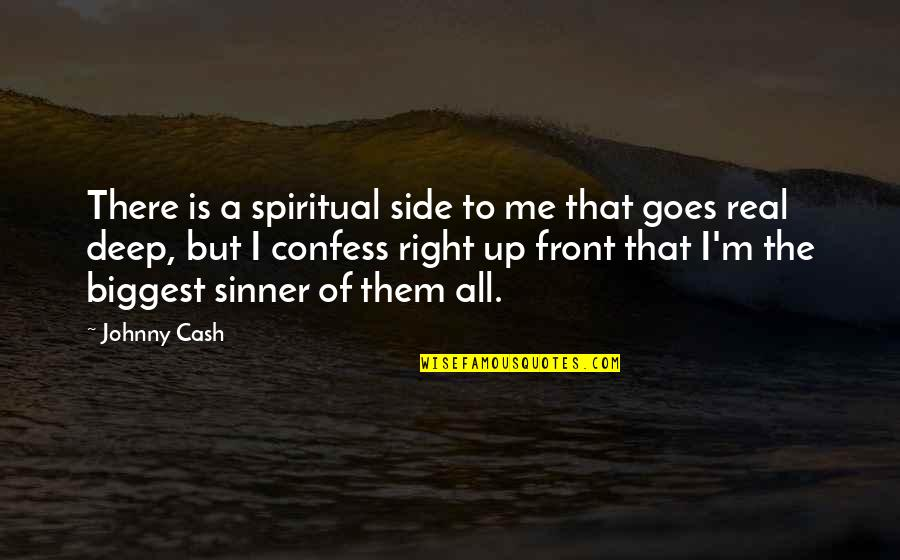 That's Me Right There Quotes By Johnny Cash: There is a spiritual side to me that