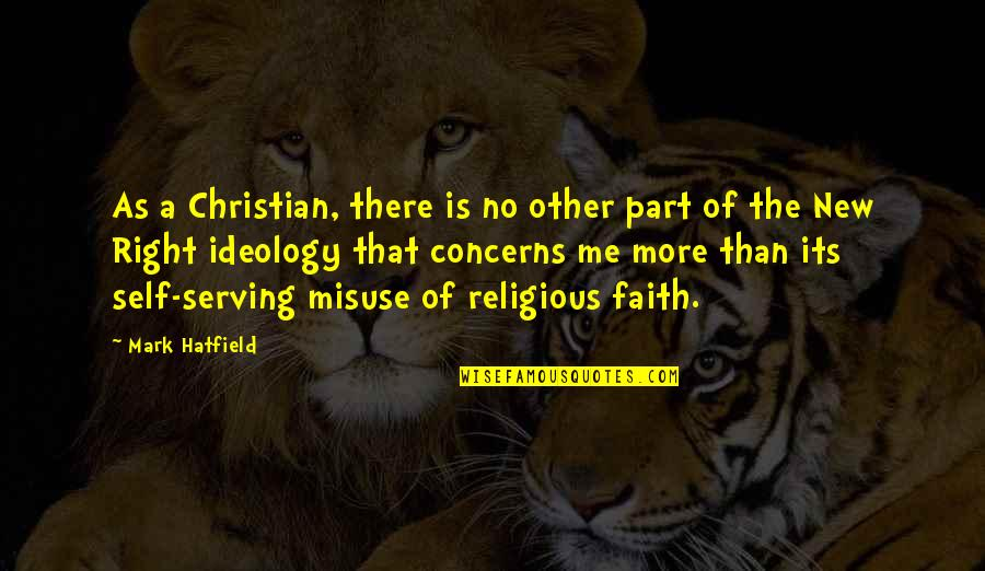 That's Me Right There Quotes By Mark Hatfield: As a Christian, there is no other part