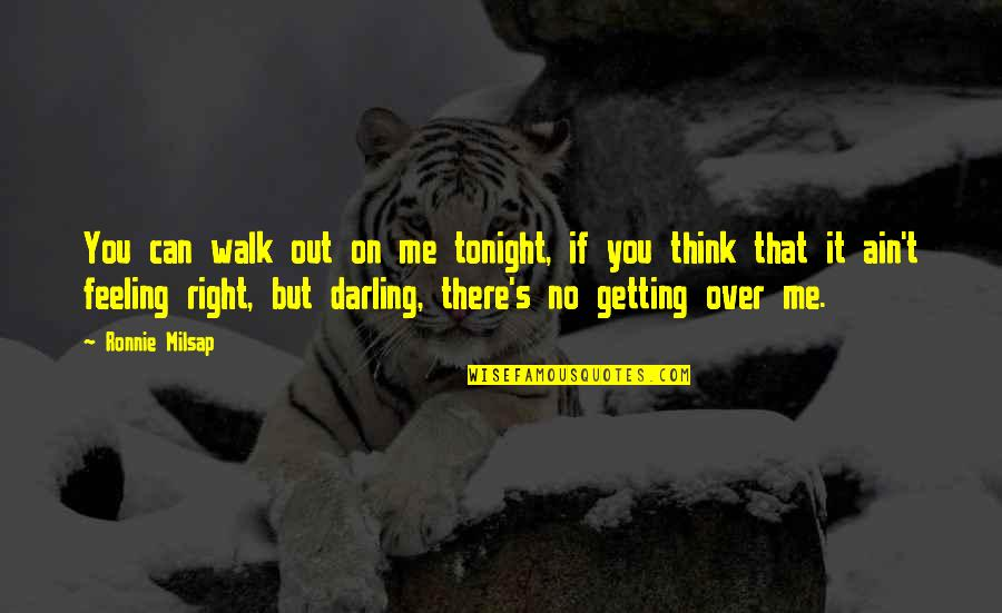 That's Me Right There Quotes By Ronnie Milsap: You can walk out on me tonight, if