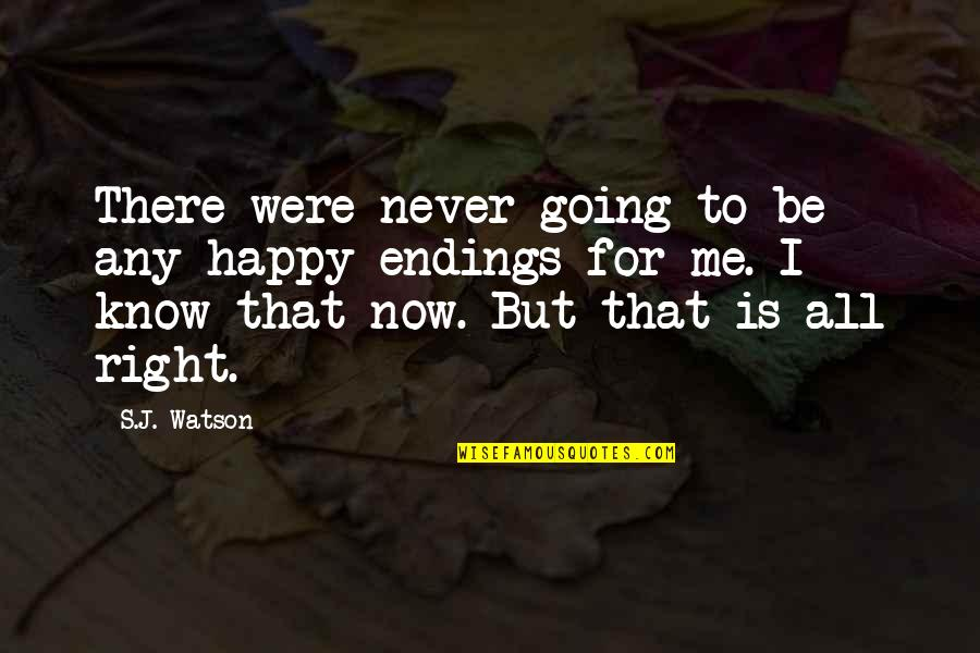 That's Me Right There Quotes By S.J. Watson: There were never going to be any happy