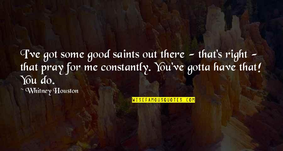 That's Me Right There Quotes By Whitney Houston: I've got some good saints out there -