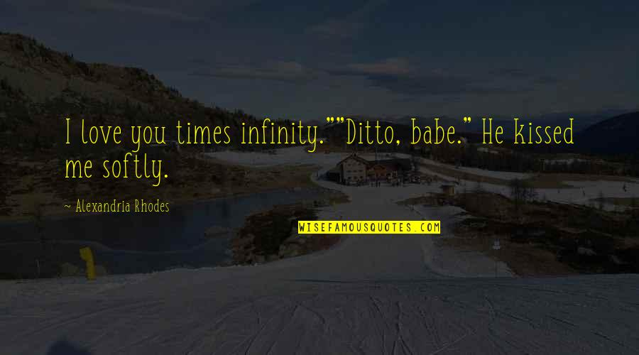 """That's My Babe Quotes By Alexandria Rhodes: I love you times infinity.""""""""Ditto, babe."""" He kissed"""