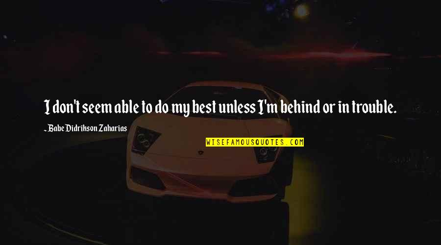 That's My Babe Quotes By Babe Didrikson Zaharias: I don't seem able to do my best