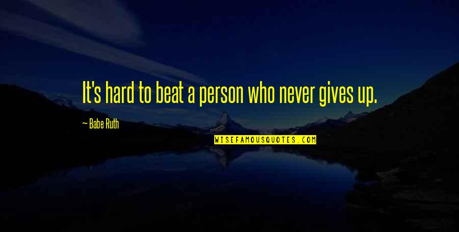 That's My Babe Quotes By Babe Ruth: It's hard to beat a person who never