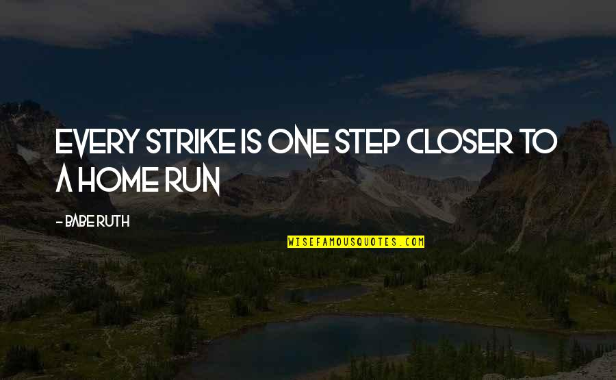 That's My Babe Quotes By Babe Ruth: Every Strike is one step closer to a