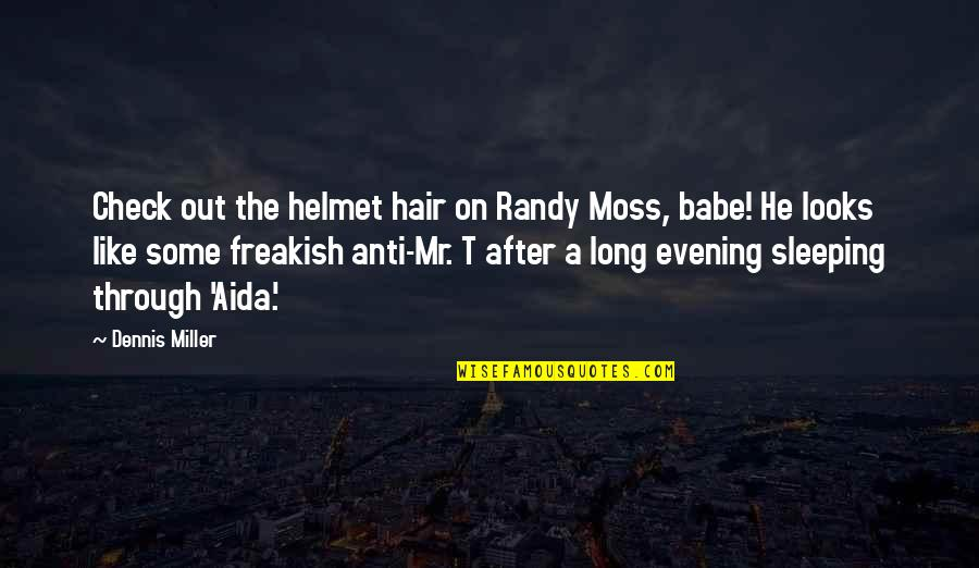 That's My Babe Quotes By Dennis Miller: Check out the helmet hair on Randy Moss,