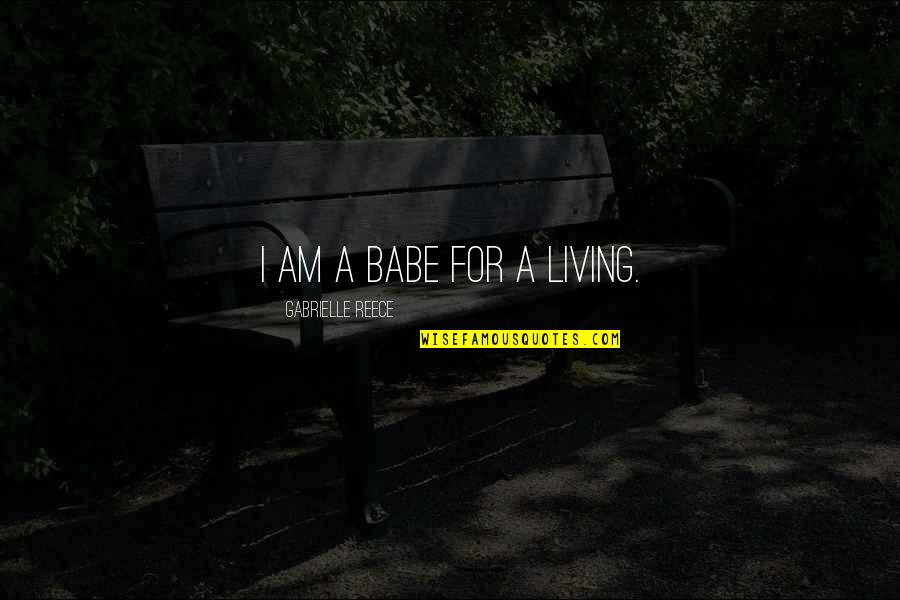 That's My Babe Quotes By Gabrielle Reece: I am a babe for a living.