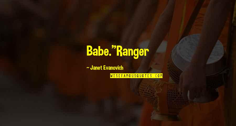 """That's My Babe Quotes By Janet Evanovich: Babe.""""Ranger"""