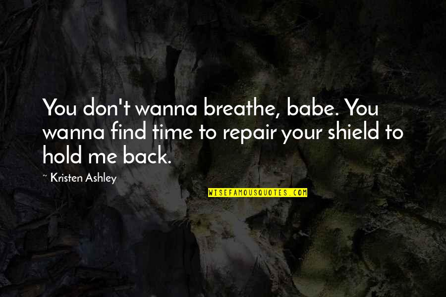 That's My Babe Quotes By Kristen Ashley: You don't wanna breathe, babe. You wanna find