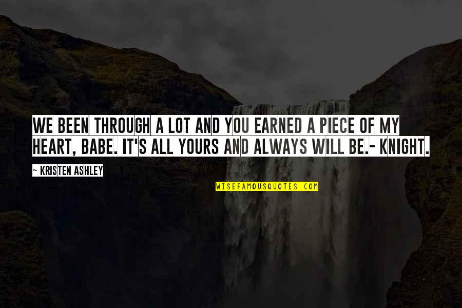 That's My Babe Quotes By Kristen Ashley: We been through a lot and you earned
