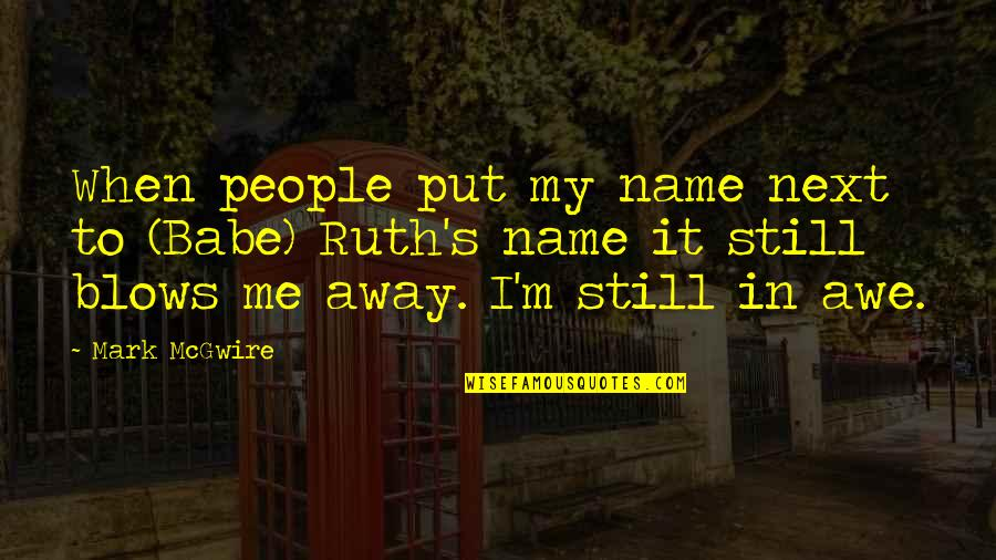 That's My Babe Quotes By Mark McGwire: When people put my name next to (Babe)