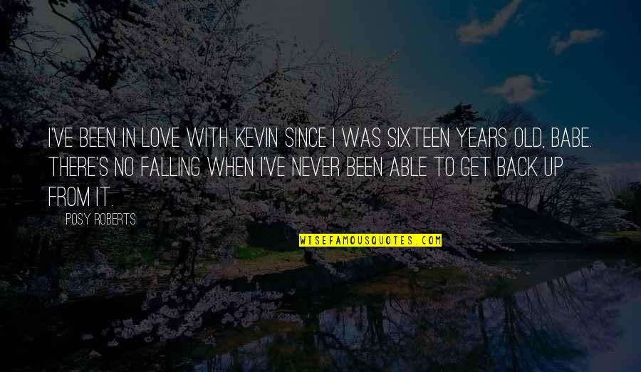 That's My Babe Quotes By Posy Roberts: I've been in love with Kevin since I