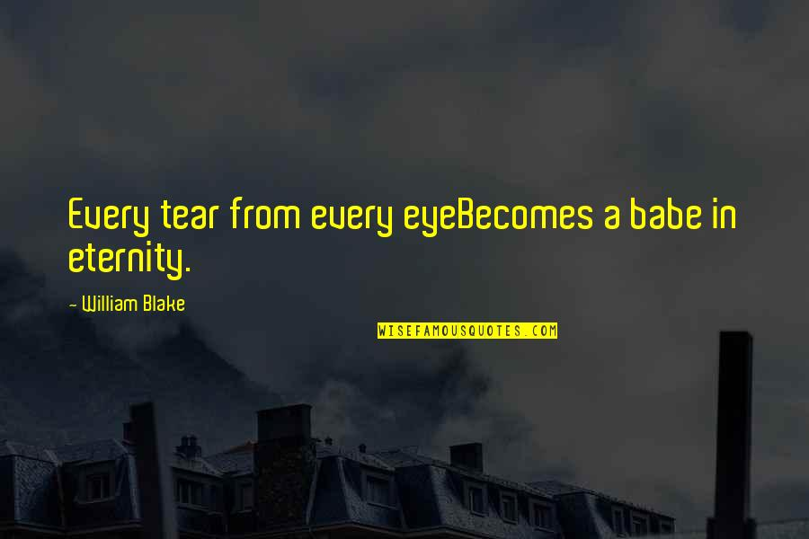 That's My Babe Quotes By William Blake: Every tear from every eyeBecomes a babe in