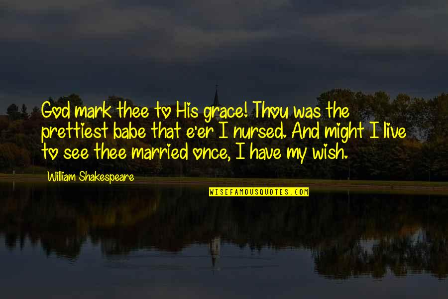 That's My Babe Quotes By William Shakespeare: God mark thee to His grace! Thou was