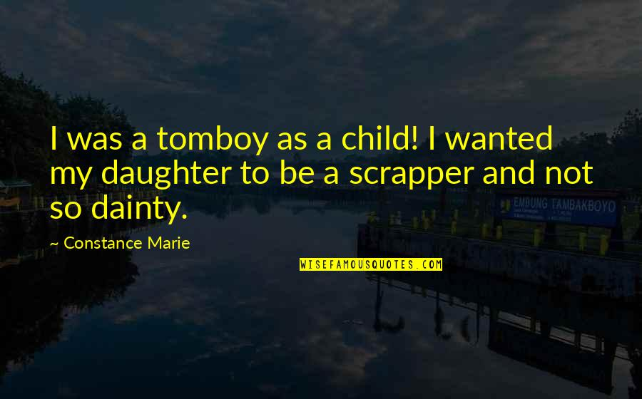 That's My Tomboy Quotes By Constance Marie: I was a tomboy as a child! I