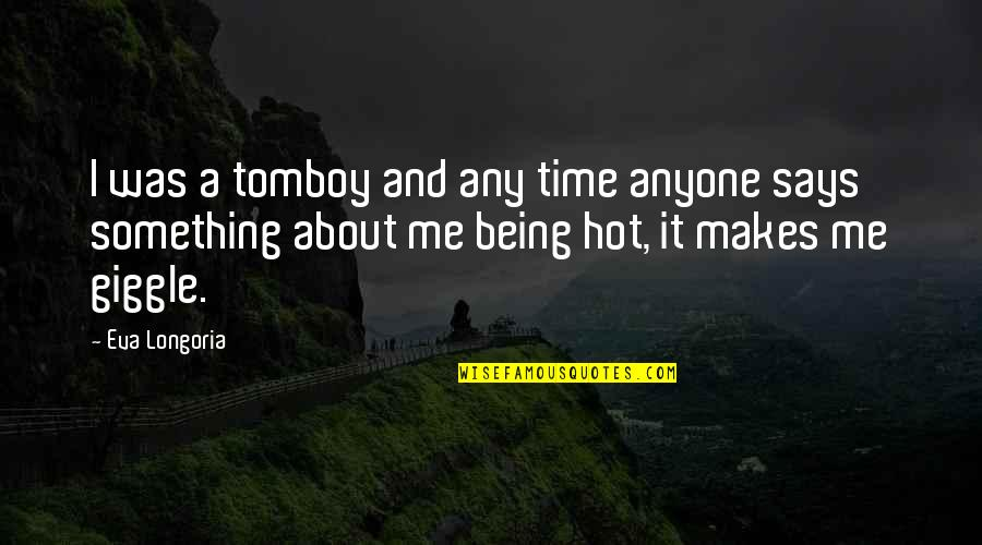 That's My Tomboy Quotes By Eva Longoria: I was a tomboy and any time anyone