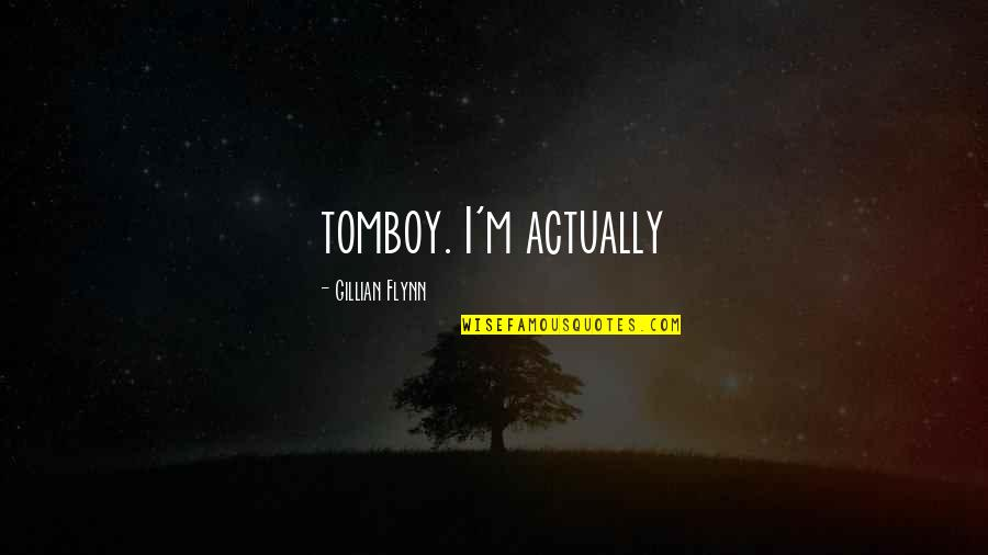 That's My Tomboy Quotes By Gillian Flynn: tomboy. I'm actually