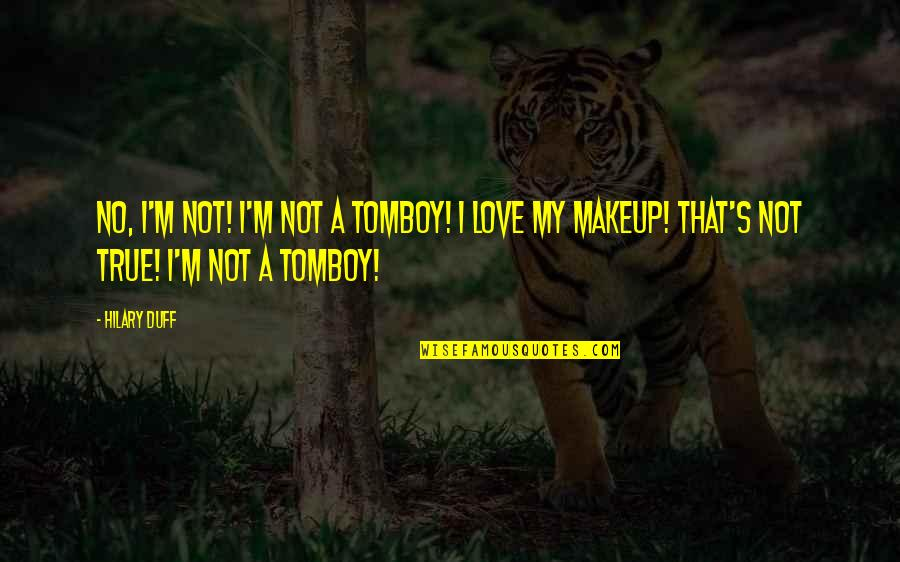 That's My Tomboy Quotes By Hilary Duff: No, I'm not! I'm not a tomboy! I