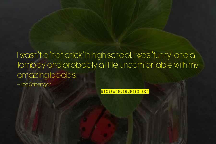 That's My Tomboy Quotes By Iliza Shlesinger: I wasn't a 'hot chick' in high school.