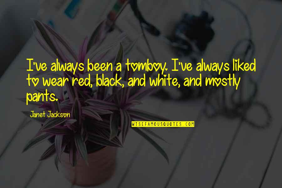 That's My Tomboy Quotes By Janet Jackson: I've always been a tomboy. I've always liked