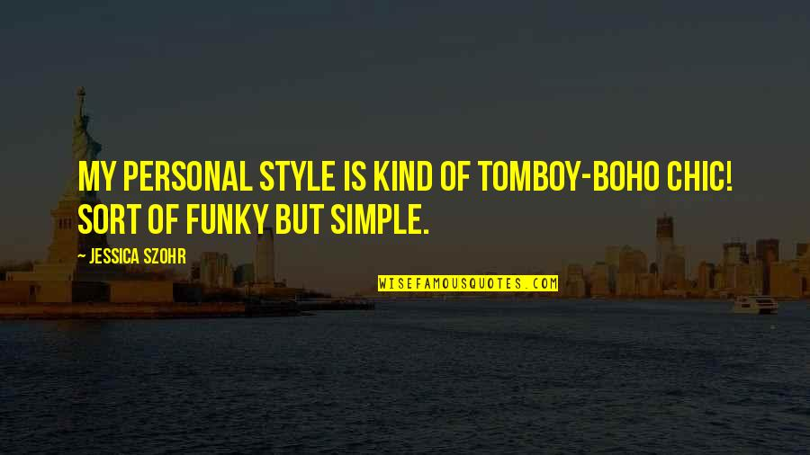 That's My Tomboy Quotes By Jessica Szohr: My personal style is kind of tomboy-boho chic!