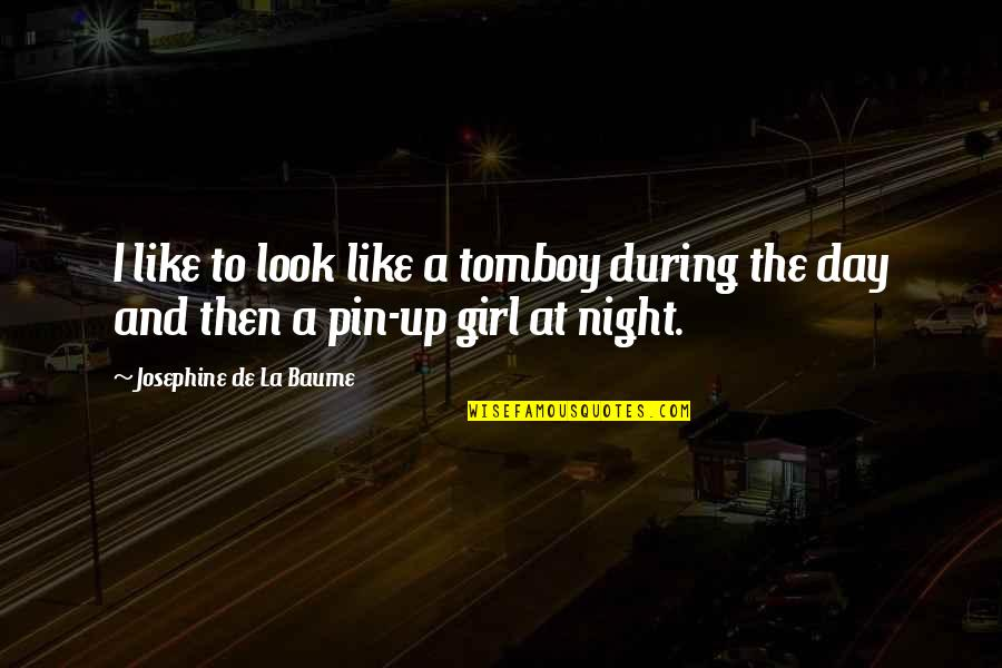 That's My Tomboy Quotes By Josephine De La Baume: I like to look like a tomboy during