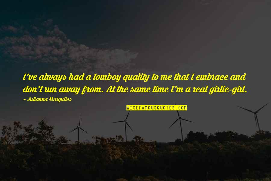 That's My Tomboy Quotes By Julianna Margulies: I've always had a tomboy quality to me