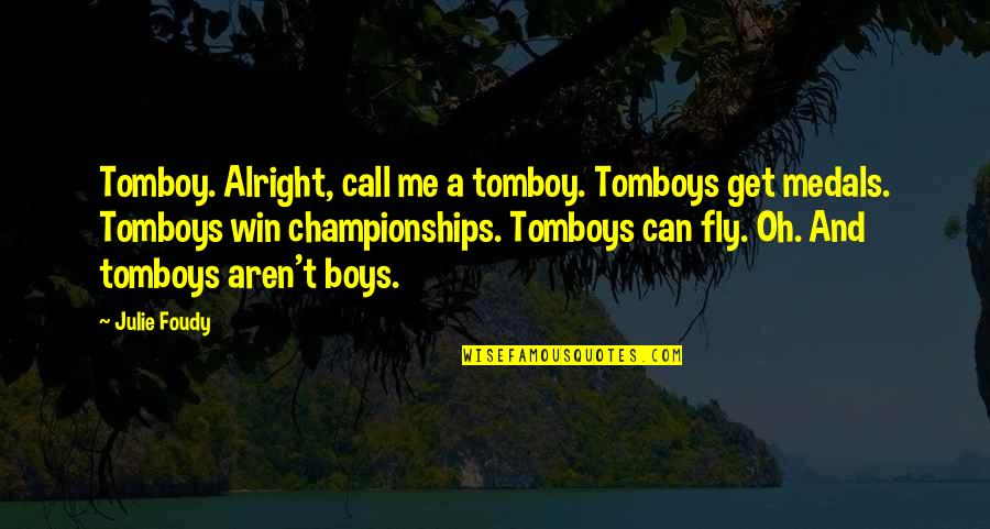 That's My Tomboy Quotes By Julie Foudy: Tomboy. Alright, call me a tomboy. Tomboys get