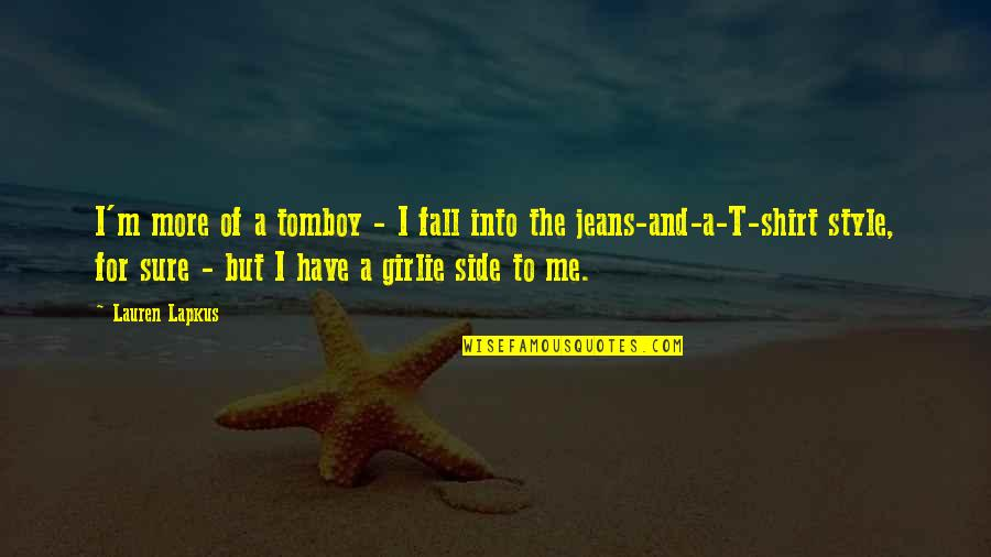 That's My Tomboy Quotes By Lauren Lapkus: I'm more of a tomboy - I fall