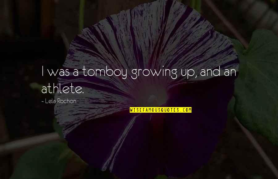 That's My Tomboy Quotes By Lela Rochon: I was a tomboy growing up, and an