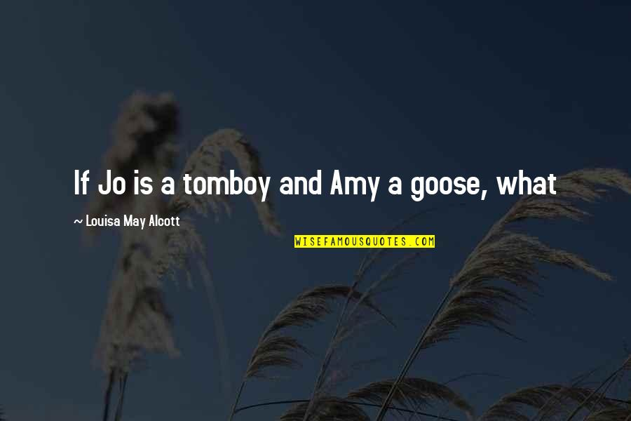 That's My Tomboy Quotes By Louisa May Alcott: If Jo is a tomboy and Amy a