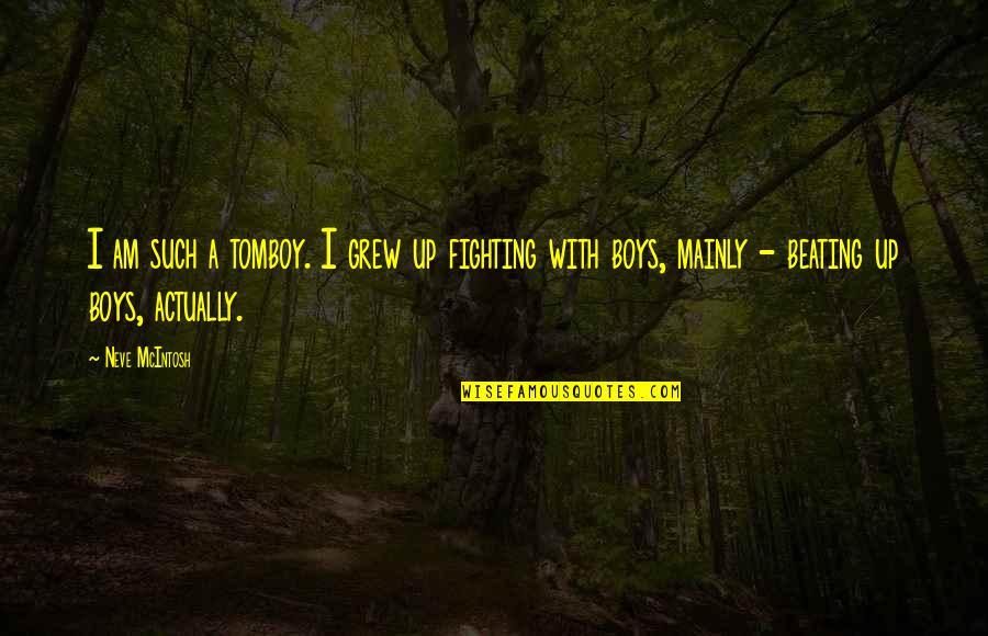 That's My Tomboy Quotes By Neve McIntosh: I am such a tomboy. I grew up