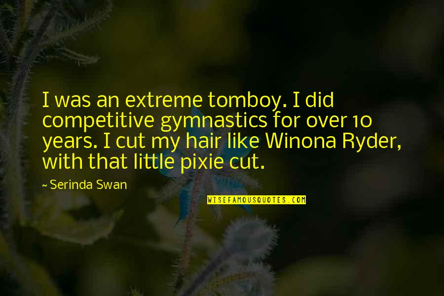 That's My Tomboy Quotes By Serinda Swan: I was an extreme tomboy. I did competitive
