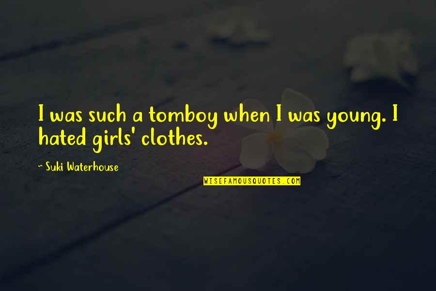 That's My Tomboy Quotes By Suki Waterhouse: I was such a tomboy when I was