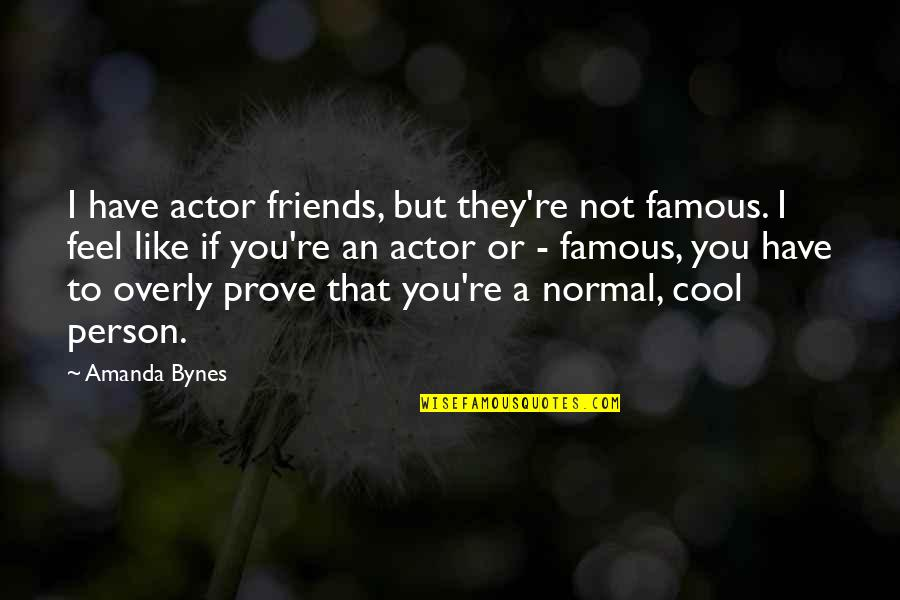 That's Not Cool Quotes By Amanda Bynes: I have actor friends, but they're not famous.