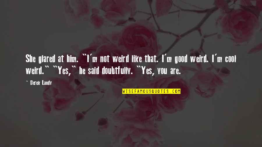 """That's Not Cool Quotes By Derek Landy: She glared at him. """"I'm not weird like"""