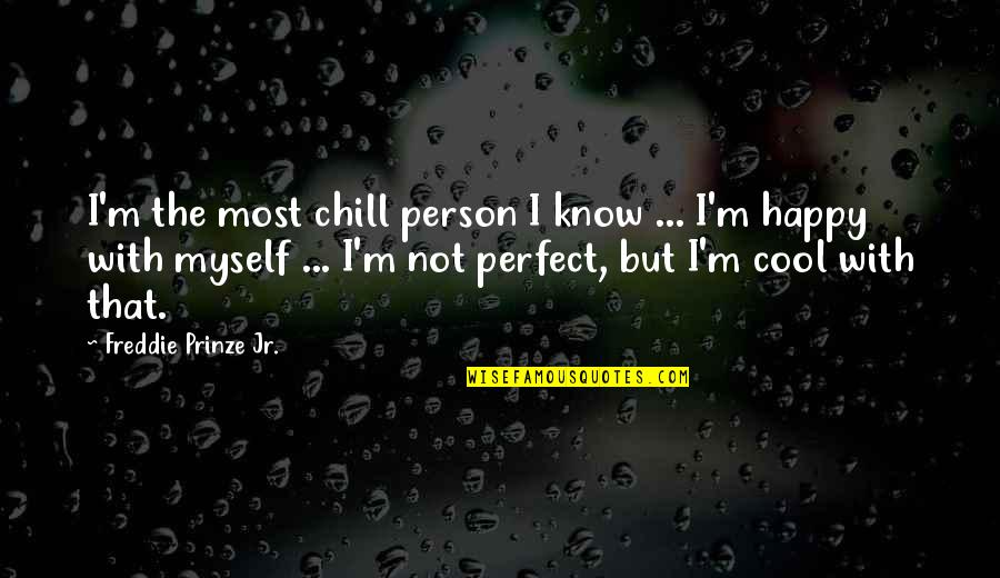 That's Not Cool Quotes By Freddie Prinze Jr.: I'm the most chill person I know ...