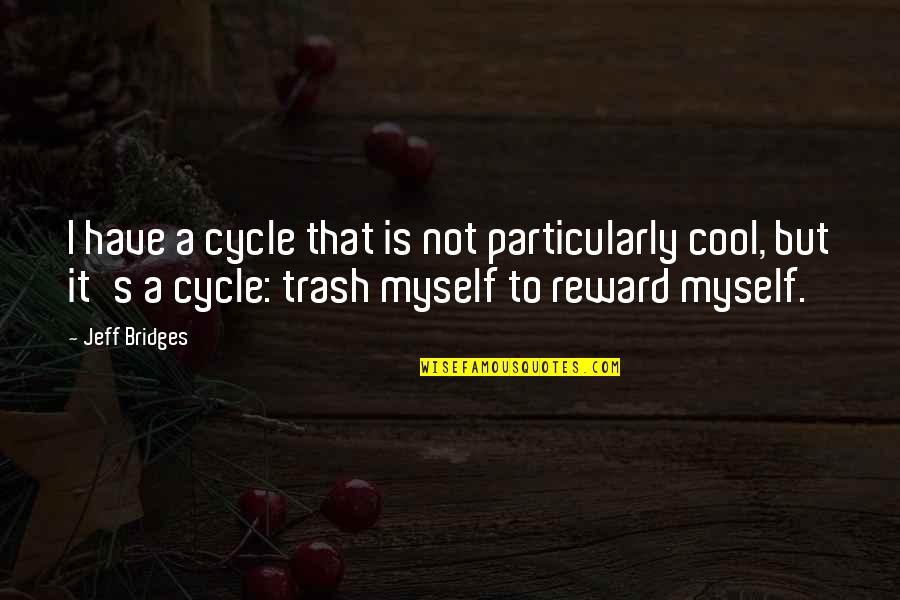That's Not Cool Quotes By Jeff Bridges: I have a cycle that is not particularly