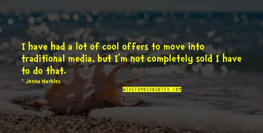That's Not Cool Quotes By Jenna Marbles: I have had a lot of cool offers