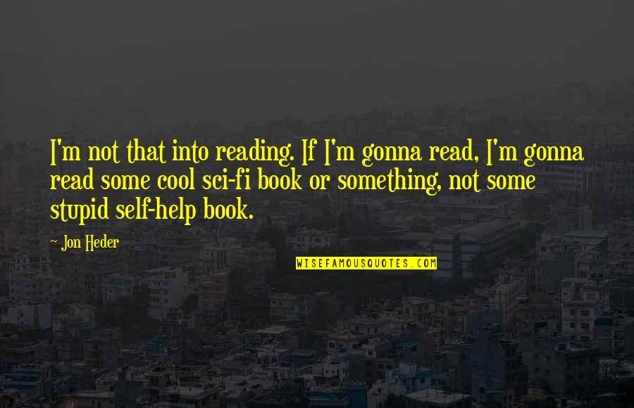 That's Not Cool Quotes By Jon Heder: I'm not that into reading. If I'm gonna
