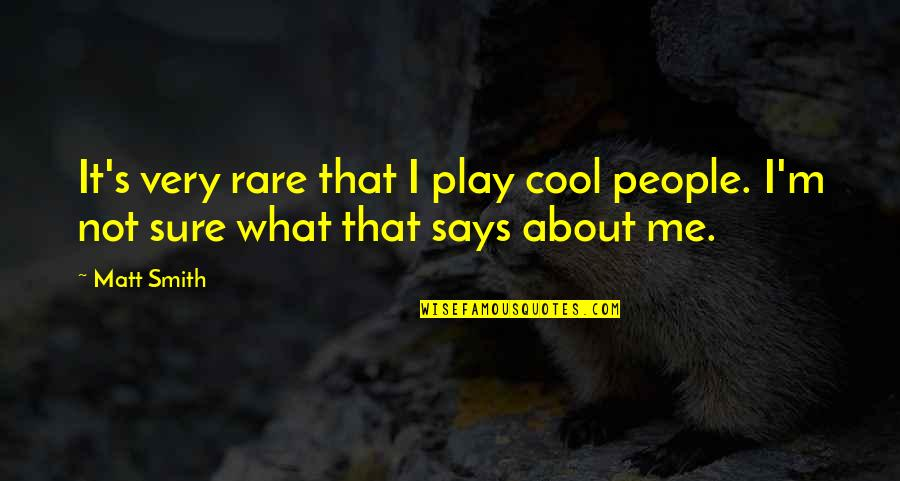 That's Not Cool Quotes By Matt Smith: It's very rare that I play cool people.