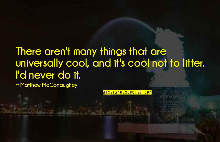 That's Not Cool Quotes By Matthew McConaughey: There aren't many things that are universally cool,