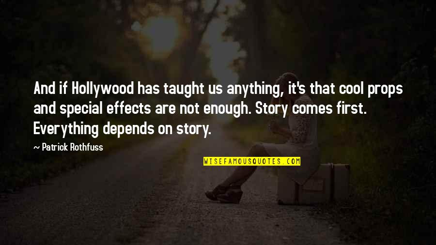 That's Not Cool Quotes By Patrick Rothfuss: And if Hollywood has taught us anything, it's