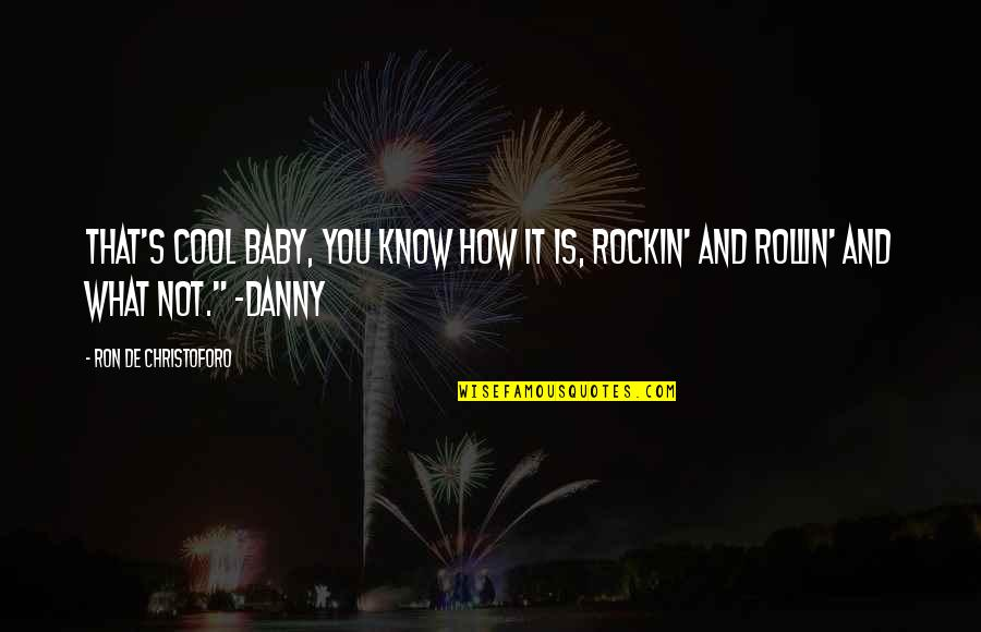 That's Not Cool Quotes By Ron De Christoforo: That's cool baby, you know how it is,