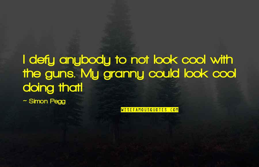That's Not Cool Quotes By Simon Pegg: I defy anybody to not look cool with